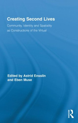 Creating Second Lives: Community, Identity and Spatiality as Constructions of the Virtual 9780415884204