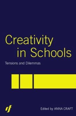 Creativity in Schools: Tensions and Dilemmas 9780415324151