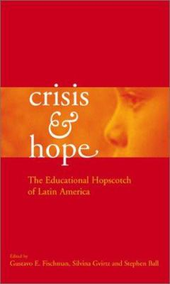 Crisis and Hope: The Educational Hopscotch of Latin America 9780415935357