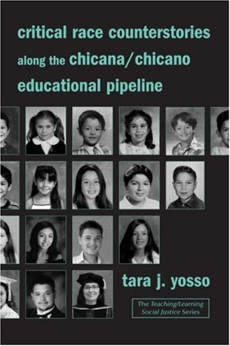 Critical Race Counterstories Along the Chicana/Chicano Educational Pipeline 9780415951968