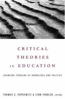 Critical Theories in Education: Changing Terrains of Knowledge and Politics 9780415922401