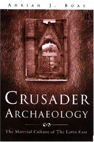 Crusader Archaeology: The Material Culture of the Latin East 9780415173612