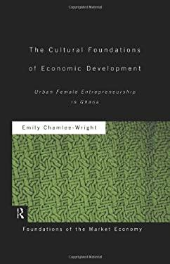Cultural Foundations of Economic Development: Urban Female Entrepreneurship in Ghana 9780415169943
