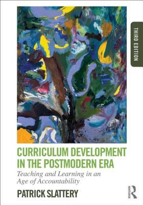 Curriculum Development in the Postmodern Era: Teaching and Learning in an Age of Accountability 9780415808569