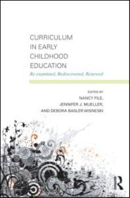 Curriculum in Early Childhood Education: Re-Examined, Rediscovered, Renewed 9780415881111