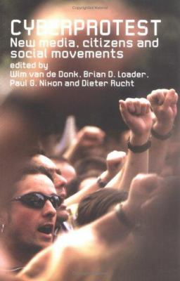 Cyberprotest: New Media, Citizens, and Social Movements 9780415297851
