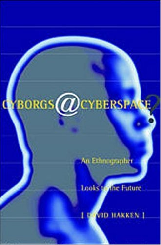 Cyborgs@cyberspace?: An Ethnographer Looks to the Future 9780415915595