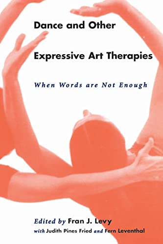 Dance and Other Expressive Art Therapies: When Words Are Not Enough 9780415912297