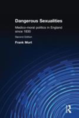 Dangerous Sexualities: Medico-Moral Politics in England Since 1830 9780415167345