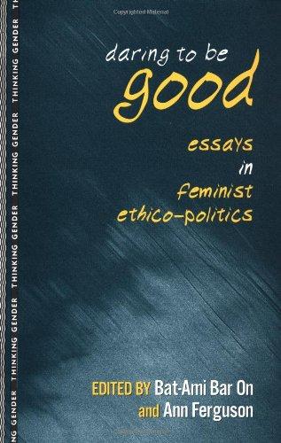 Daring to Be Good: Essays in Feminist Ethico-Politics 9780415915557