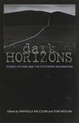 Dark Horizons: Science Fiction and the Dystopian Imagination 9780415966146