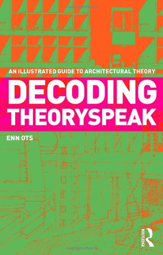 Decoding Theoryspeak: An Illustrated Guide to Architectural Theory 9780415778305