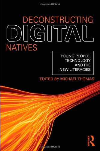 Deconstructing Digital Natives: Young People, Technology, and the New Literacies 9780415889964