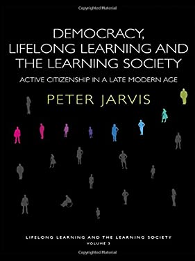 Democracy, Lifelong Learning and the Learning Society: Active Citizenship in a Late Modern Age 9780415355452