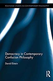 Democracy in Contemporary Confucian Philosophy (Routledge Studies in Contemporary Philosophy) 22090590