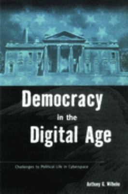 Democracy in the Digital Age: Challenges to Political Life in Cyberspace 9780415924368