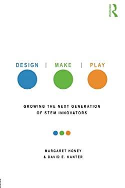 Design, Make, Play: Growing the Next Generation of Stem Innovators 9780415539203