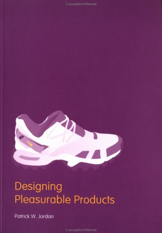 Designing Pleasurable Products: An Introduction to the New Human Factors 9780415298872