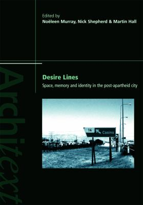 Desire Lines: Space, Memory and Identity in the Post-Apartheid City 9780415701310