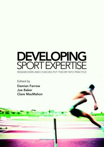 Developing Sport Expertise: Researchers and Coaches Put Theory Into Practice 9780415771870
