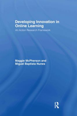 Developing Innovation in Online Learning: An Action Research Framework 9780415335133