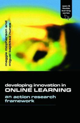 Developing Innovation in Online Learning: An Action Research Framework 9780415335140