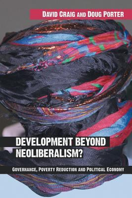 Development Beyond Neoliberalism?: Governance, Poverty Reduction and Political Economy 9780415319607