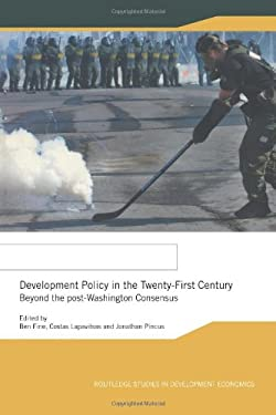 Development Policy in the Twenty-First Century: Beyond the Post-Washington Consensus 9780415306188