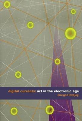 Digital Currents: Art in the Electronic Age 9780415307802