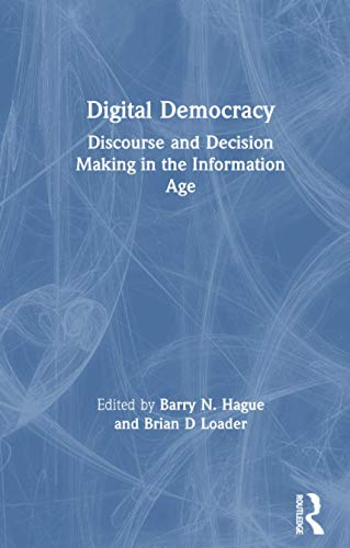 Digital Democracy: Discourse and Decision Making in the Information Age 9780415197380