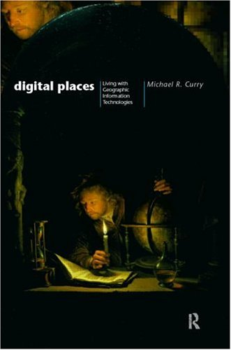 Digital Places: Living with Geographic Information Technologies 9780415130158