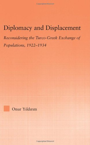 Diplomacy and Displacement: Reconsidering the Turco-Greek Exchange of Populations, 1922-1934