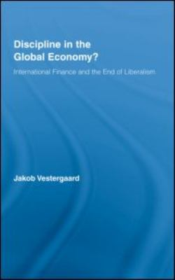Discipline in the Global Economy?: International Finance and the End of Liberalism 9780415990318