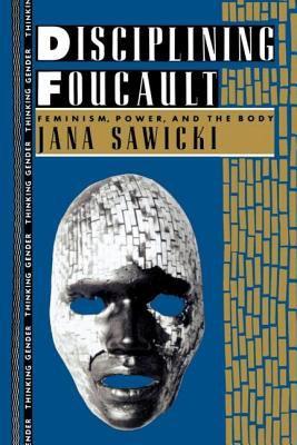 Disciplining Foucault: Feminism, Power, and the Body 9780415901888