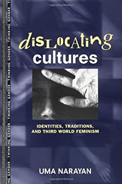 Dislocating Cultures: Identities, Traditions, and Third World Feminism 9780415914192