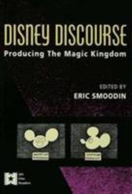 Disney Discourse: Producing the Magic Kingdom 9780415906159