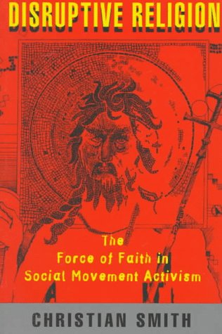 Disruptive Religion: The Force of Faith in Social Movement Activism 9780415914055