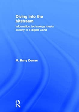 Diving Into the Bitstream: Information Technology Meets Society in a Digital World 9780415807135