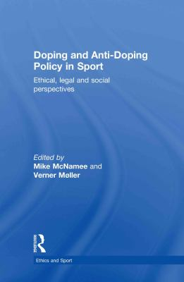 Doping and Anti-Doping Policy in Sport: Ethical, Legal and Social Perspectives