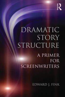 Dramatic Story Structure: A Primer for Screenwriters 9780415813716