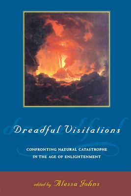 Dreadful Visitations: Confronting Natural Catastrophe in the Age of Enlightenment 9780415921763