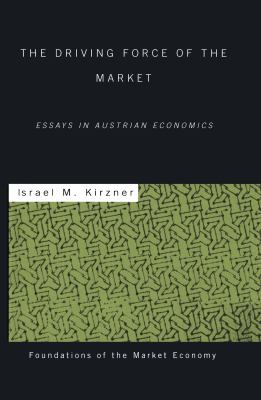 Driving Force of the Market: Essays in Austrian Economics 9780415228237