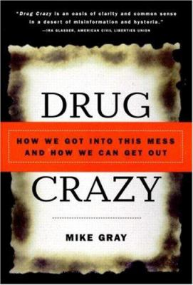 Drug Crazy: How We Got Into This Mess and How We Can Get Out 9780415926478