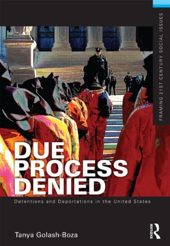 Due Process Denied: Detentions and Deportations in the United States 9780415509305