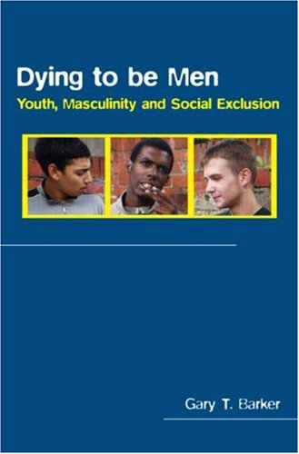 Dying to Be Men: Youth, Masculinity and Social Exclusion 9780415337755