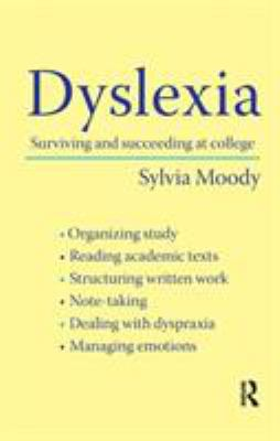 Dyslexia: Surviving and Succeeding at College 9780415430593
