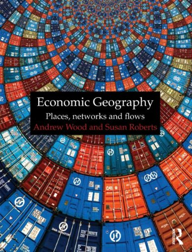 Economic Geography: Places, Networks and Flows 9780415401821
