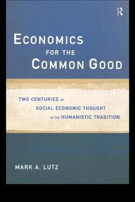 Economics for the Common Good: Two Centuries of Economic Thought in the Humanist Tradition 9780415143134