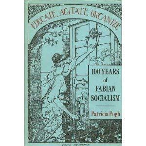 Educate, Agitate, Organize: 100 Years of Fabian Socialism