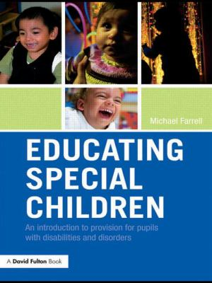 Educating Special Children: An Introduction to Provision for Pupils with Disabilities and Disorders 9780415463157